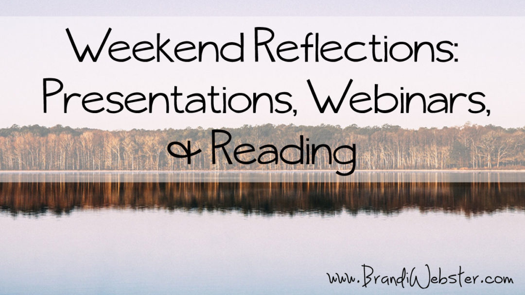 Weekend Reflections: Presentations, Webinars & Reading